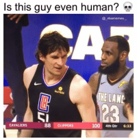Anaconda, Memes, and Cavaliers: Is this guy even human?  @ _nbamemes.  THE LANE  CAVALIERS  88 CLIPPERS  100 4th Qtr 6:33 Boban doesn't even need to jump 💀😂🔥 - Follow @_nbamemes._