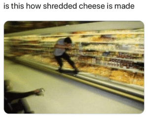 Memes, Hell, and 🤖: is this how shredded cheese is made Hell yea