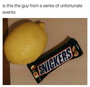 Bad, Candy, and Tumblr: is this the guy from a series of unfortunate  events mindfulwrath: unfortunatelyviolet:  volunteerfiredepartmentmember: Lemon Snickers: a many bad things Citrus High Fructose Corn Syrup Sugar Vesicle: An Arrangement of Deplorable Affairs   Fruit Candy: Uh-Oh