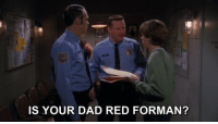 red forman: IS YOUR DAD RED FORMAN?