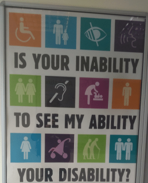 Ability, Gay, and This: IS YOUR INABILITY  /  TO SEE MY ABILITY  YOUR DISABILITY? This poster implies that being gay or a parent is a disability