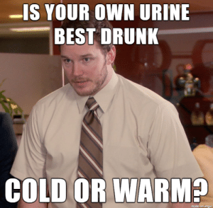 Asking the for CA folks about to have a power outage …: -IS YOUR OWN URINE  BEST DRUNK  COLD OR WARM  made on imgur Asking the for CA folks about to have a power outage …
