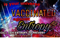 """Reddit, Death, and Heat: is your universe  ACCINATED  against  CALL 1800-ENTROPY TO PREVENT  HEAT DEATH <p>[<a href=""""https://www.reddit.com/r/surrealmemes/comments/84fng6/anti_vaxxers_will_suffer/"""">Src</a>]</p>"""