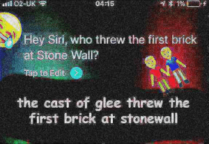 theshitneyspears: somewhere between it being 4:15 AM and the 1% battery this image began to feel cursed: is102-UK令  04:15  Hey Siri, who threw the first brick  at Stone Wall?  the cast of glee threw the  first brick at stonewall theshitneyspears: somewhere between it being 4:15 AM and the 1% battery this image began to feel cursed
