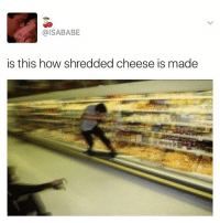Funny, Meme, and Butterfly: @ISA BABE  is this how shredded cheese is made (@x__antisocial_butterfly__x) posts amazing memes
