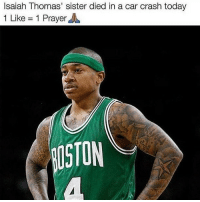 Family, Memes, and Today: Isaiah Thomas' sister died in a car crash today  1 Like 1 Prayer  OSTON This was yesterday. But damn. Prayers go out to IT4 and His Family ❤️🙏 StayStrong