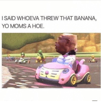 Funny, Hoe, and Moms: ISAID WHOEVA THREW THAT BANANA,  YO MOMS A HOE