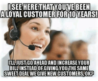 Thanks Comcast!: ISEE HERETHAT YOUVE BEEN  LOYAL CUSTOMERIFOR10YEARS!  İİLLJUSTGOAHEAD AND INCREASE YOUR  BILLINSTEAD OF GIVINGYOUTHE SAME  SWEET DEAL WE GIVE NEW CUSTOMERS,OK Thanks Comcast!