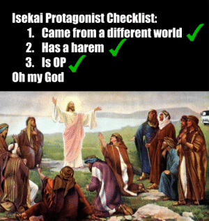 This is why all the pharisees hated him: Isekai Protagonist Checklist:  1. Came from a different world  2. Has a harem  3. Is OP  Oh my God This is why all the pharisees hated him