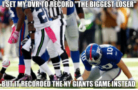 """Ny Giants: ISET MY DVRTORECORDTTHE BIGGEST LOSER""""  BUTI RECORDED THE NY GIANTS GAMEINSTEAD"""