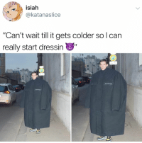 """Winter, Relatable, and Really: isiah  katanaslice  """"Can't wait till t gets colder solcan  really start dressin winter 😤 is 💪 coming 💯"""