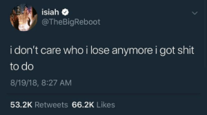 Shit, Pinterest, and Got: isiah  @TheBigReboot  i don't care who i lose anymore i got shit  to do  8/19/18, 8:27 AM  53.2K Retweets 66.2K Likes Pinterest: @Anika ✨