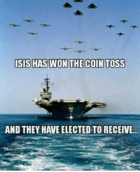 America, incoming 📨: ISIS HAS WON THE COIN TOSS  AND THEY HAVE ELECTED TO RECEIVE... America, incoming 📨