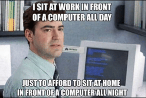 Dank, Memes, and Target: ISIT AT WORKIN FRONT  OF A COMPUTER ALL DAY  JUST TOAFFORD TOSITAT HOME  IN FRONTOFA COMPUTER ALL NIGHT Meirl by MysticCrit MORE MEMES