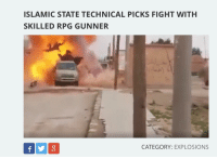 Facepalm, Fight, and Rpg: ISLAMIC STATE TECHNICAL PICKS FIGHT WITH  SKILLED RPG GUNNER  CATEGORY: EXPLOSIONS