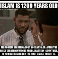 PEOPLE ACTUALLY BELIEVE THIS  ~meme man: ISLAMIS 1200 YEARS OLD  IG: OU  UK29  UK29  TERRORISM STARTED ABOUT20 YEARS AGO. AFTER THE  WEST STARTEDINVADING MIDDLE EASTERN COUNTRIES.  IF YOURE LOOKING FOR THE ROOTCAUSE, HEREITIS. PEOPLE ACTUALLY BELIEVE THIS  ~meme man