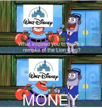 Memes, Money, and The Lion King: ISNE  hat inspired you to make a  remake of the Lion King?  ISNE  MONEY Still gon pay to watch it