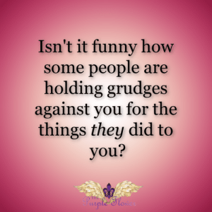 <3: Isn't it funny how  some people are  holding grudges  against you for the  things they did to  you?  THE  Purple 'Slow <3