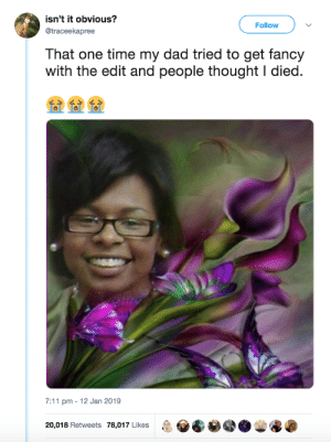 7/11, Dad, and Dank: isn't it obvious?  @traceekapree  Follow  That one time my dad tried to get fancy  with the edit and people thought I died  7:11 pm 12 Jan 2019  20,018 Retweets 78,017 Likes  &恸@._e@ Dads being dads by commonvanilla MORE MEMES