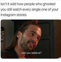 Instagram, Grindr, and Watch: Isn't it wild how people who ghosted  you still watch every single one of your  Instagram stories  can you believe? I could NOT believe it (@fab_men)
