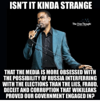 Facebook, Memes, and News: ISNTITKINDA STRANGE  The Free Thought  THAT THE MEDIAIS MORE OBSESSED WITH  THE POSSIBILITY OF RUSSIAINTERFERRING  WITH THE ELECTIONSTHAN THELIES, FRAUD,  DECEIT AND CORRUPTION THAT WIKILEAKS  PROVED OUR GOVERNMENT ENGAGEDIN? 💭 Research: OperationMockingbird 💭🤔🤔🤔💭 Join Us: @TheFreeThoughtProject 💭 TheFreeThoughtProject CIA MainstreamMedia 💭 LIKE our Facebook page & Visit our website for more News and Information. Link in Bio.... 💭 www.TheFreeThoughtProject.com