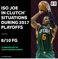 Iso, Clutch, and Joe: ISO JOE  IN CLUTCH  SITUATIONS  DURING 2017  PLAYOFFS  8/10 FG  *5 MINUTES LEFT IN  4THIOT WITHIN 5 POINTS  HIT HARRISON WIND  BR  TAH Iso Joe isn't afraid of the moment.