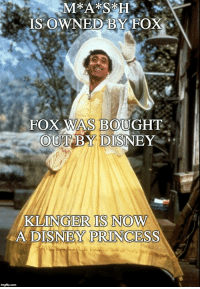 Disney, Princess, and Fox: ISOWNED BY FOX  FOX WAS BOUGHT  OUT BY DISNEY  IS NOW  KLINGER  A DISNEY PRINCESS Prettiest princess in al of Disney Land