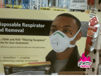 """<p>(via <a href=""""http://www.ghettoredhot.com/home-depot-sign/#.TsliOkx0fhg.tumblr"""">Even the ads in home depot are ghetto</a>)</p>: isposable Respirator  d Removal  , OSHA and HUD """"filtering facepiece""""  nts for lead abatement  efficiency against both oil and non-oil particulates  demolition scraping  d containing coatings are present <p>(via <a href=""""http://www.ghettoredhot.com/home-depot-sign/#.TsliOkx0fhg.tumblr"""">Even the ads in home depot are ghetto</a>)</p>"""