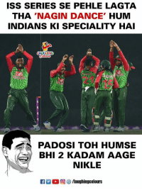 Dance, Indianpeoplefacebook, and Iss: ISS SERIES SE PEHLE LAGTA  THA 'NAGIN DANCE' HUM  INDIANS KI SPECIALITY HAI  AUGHING  IC  2.1  PADOSI TOH HUMSE  BHI 2 KADAM AAGE  NIKLE  R  回69 /laughingcolours #NaginDance