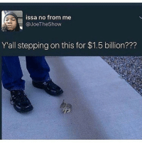 Dank Memes, Hershey, and Fucker: issa no from me  @Joe The5how  Y'all stepping on this for $1.5 billion??? I'll flatten that fucker like a pancake for a hershey's bar and a soda fym