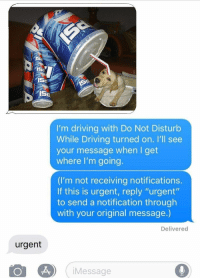 """Driving, Reply, and This: ISt  I50  I'm driving with Do Not Disturb  While Driving turned on. I'll see  your message when I get  where I'm going  (I'm not receiving notifications.  If this is urgent, reply """"urgent""""  to send a notification through  with your original message.)  Delivered  urgent  iMessage https://t.co/4pzuf0zhUK"""