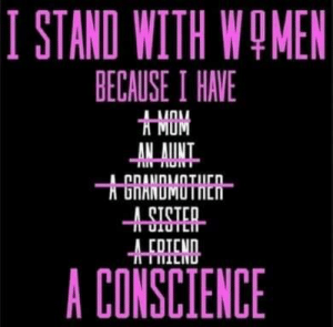 Conscience: ISTANO WITH WOMEN  BECAUSE I HAVE  MOM  +SISTER-  A CONSCIENCE