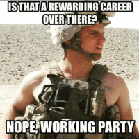 Party Meme: ISTHATAREWARDING CAREER  OVER THERE?  NOPE WORKING PARTY