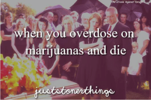 THIS is the grim reality of CANNIBAS abuse. Your family and friends gathered around your coffin, heartbroken and weeping hysterically, after your fatal overdose of marijuanas !   PLEASE think of your loved ones before you smoke a marijuana. Just say NO to Mary Jean ! 🚫  Margaret: istians Against  when you overddoseo  mariiuanas and die THIS is the grim reality of CANNIBAS abuse. Your family and friends gathered around your coffin, heartbroken and weeping hysterically, after your fatal overdose of marijuanas !   PLEASE think of your loved ones before you smoke a marijuana. Just say NO to Mary Jean ! 🚫  Margaret