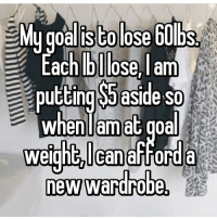 Love, Memes, and Goal: istolose 60bs  ose. lam  Mugoal1SE0lose 60lbs  y goal is tolose bulbs  Lach blose am  putting S5aside so  putting aside so  when lamat goal  Whenlamat doa  wel  lcanafford  new wardrobe  new wandrobe Love this Goal! 🙌🏻.. Double tap and tag a friend! howtolosefat