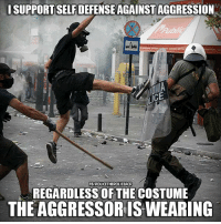Community, Meme, and Memes: ISUPPORT SELF DEFENSE AGAINST AGGRESSION  CE  FB/POLICETHEPOLICEACP  REGARDLESS OF THE COSTUME  THE AGGRESSORIS WEARING Join our new group for the latest updates:  Police Accountability & Filming Cop Community Thanks to Police The Police for the meme