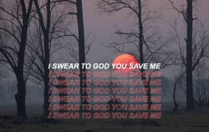 God, Tumblr, and Blog: ISWEAR TO GOD YOUSAVE ME  VEM  SWEAR TO GOD YOU SAVE ME  SWEAR TO GOD YOUSAVE ME  SWEAR TO GOD YOU SAVE ME  I SWEAR TO GOD YOU SAVE ME surrealist-lyricist: Lime St. - Neck Deep