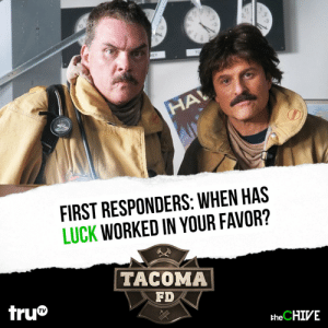 It's always nice when luck works in your favor. FIRST RESPONDERS: let us know when Lady Luck extended her hand to save your buns. And consider yourself lucky that Season 2 of @Tacoma_FD premieres March 26th at 10/9c on truTV! fire #ad https://t.co/kCz9KXvxvA: It's always nice when luck works in your favor. FIRST RESPONDERS: let us know when Lady Luck extended her hand to save your buns. And consider yourself lucky that Season 2 of @Tacoma_FD premieres March 26th at 10/9c on truTV! fire #ad https://t.co/kCz9KXvxvA