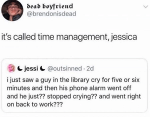 It's called time management, Jessica: It's called time management, Jessica