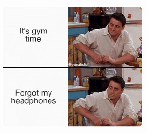 It's gym time vs. forgot my headphones.  Gymaholic App: https://www.gymaholic.co/  #fitness #meme #workout #gymaholic #motivation: It's gym time vs. forgot my headphones.  Gymaholic App: https://www.gymaholic.co/  #fitness #meme #workout #gymaholic #motivation