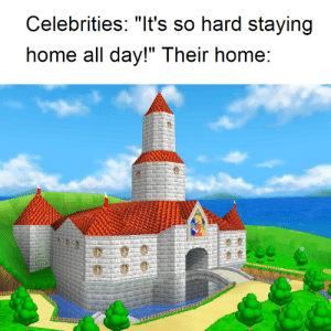 It's so hard staying home for the celebrities.: It's so hard staying home for the celebrities.