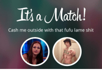 I'm shipping them: It a Match!  Cash me outside with that fufu lame shit I'm shipping them