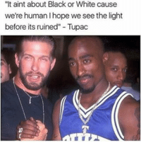 """Memes, 🤖, and 2pac: """"It aint about Black or White cause  we're human lhope we see the light  before its ruined"""" Tupac Tupac & Steven Baldwin tbt throwbackthursday tupac 2pac stevenbaldwin 2pacquotes"""