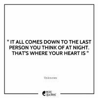 """#1993 #Love Suggested by Nidhi Arora from New Delhi: """"IT ALL COMES DOWN TO THE LAST  PERSON YOU THINK OF AT NIGHT.  THAT'S WHERE YOUR HEART IS""""  Unknown  epic  quotes #1993 #Love Suggested by Nidhi Arora from New Delhi"""