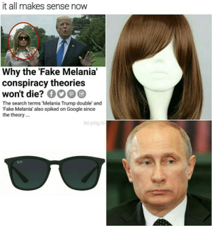 memehumor:  Of Course: it all makes sense now  Why the 'Fake Melania'  conspiracy theorie:s  won't die? ОО@@  The search terms 'Melania Trump double' and  Fake Melania also spiked on Google since  the theory.  lei.ying.lo memehumor:  Of Course