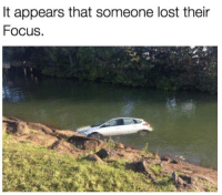 Lost: It appears that someone lost their  Focus.