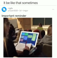 Be Like, Funny, and Gifs: It be like that sometimes  r/gifs  u/cyan1618 ld imgur  Important reminder It be like that sometimes 😂😂