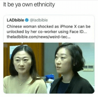 This is jokes 😂😂: It be ya own ethnicity  LADbible @ladbible  Chinese woman shocked as iPhone X can be  unlocked by her co-worker using Face ID..  theladbible.com/news/weird-tec... This is jokes 😂😂