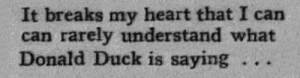 Detroit, Tumblr, and Blog: It breaks my heart that I can  can rarely understand what  Donald Duck is saying 。.. neenne: yesterdaysprint:   Detroit Free Press, Michigan, June 30, 1940  I still always thought that was a joke, I understand everything he says and I'm not even a native English speaker