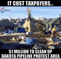 Memes, 🤖, and Usa: IT COST TAXPAYERS  TURNING  POINT USA.  $1 MILLION TO CLEAN UP  DAKOTA PIPELINE PROTESTAREA ...I Guess Those Protesters Really Cared About The Environment #BigGovSucks